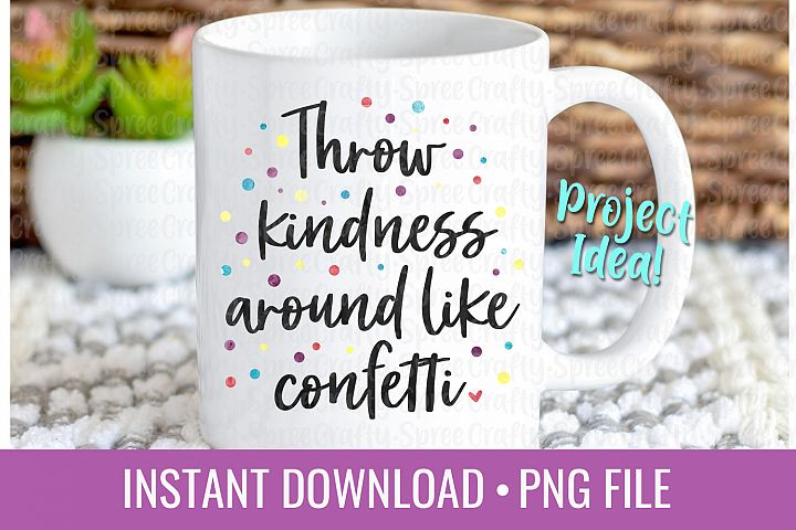 Throw Kindness Around Like Confetti PNG Sublimation File