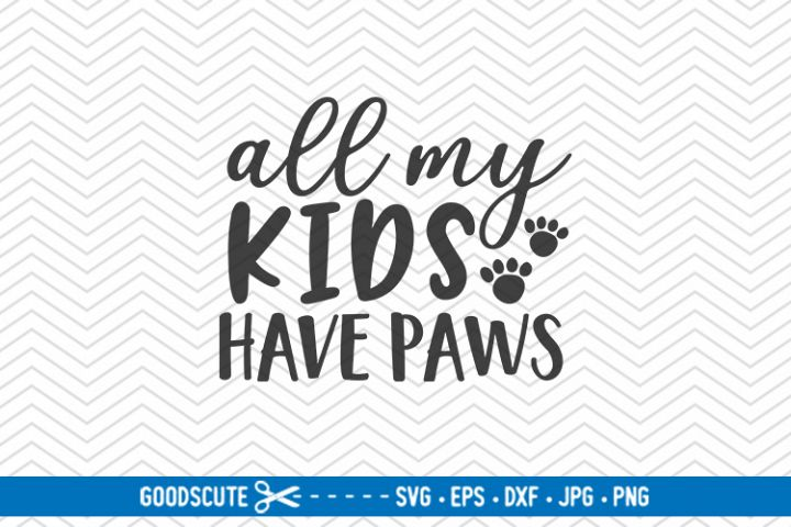 All My Kids Have Paws - SVG DXF JPG PNG EPS