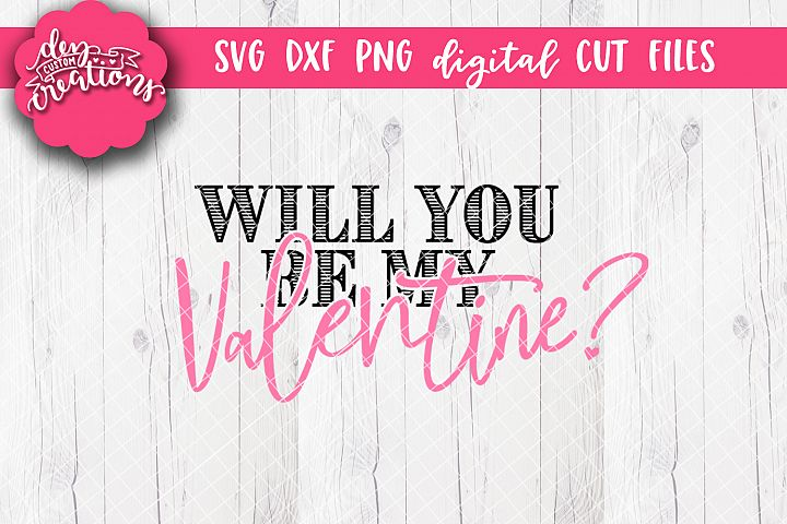 Will You Be My Valentine? - SVG DXF PNG Cut file