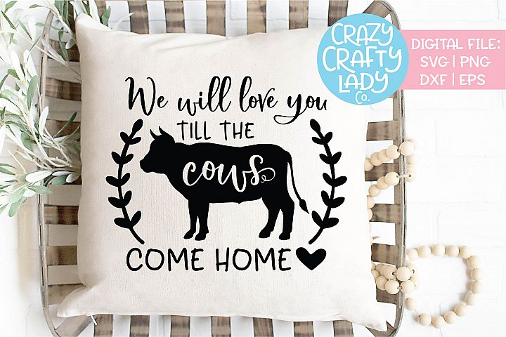 We Will Love You Till the Cows Come SVG DXF EPS PNG Cut File