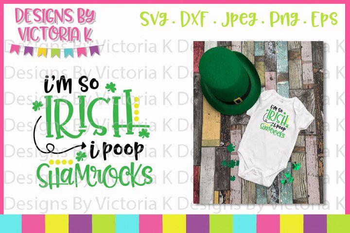 St Patricks Day, Im so irish I poop shamrocks, SVG, DXF