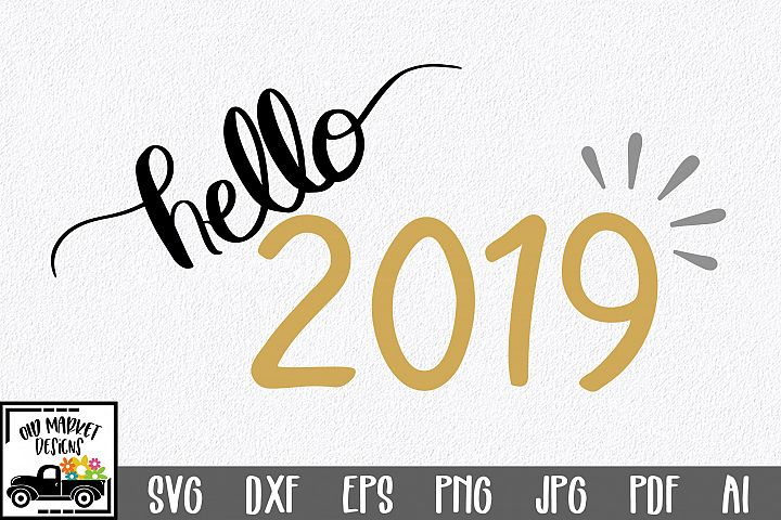 Hello 2019 SVG Cut File - New Years SVG DXF EPS PNG JPG