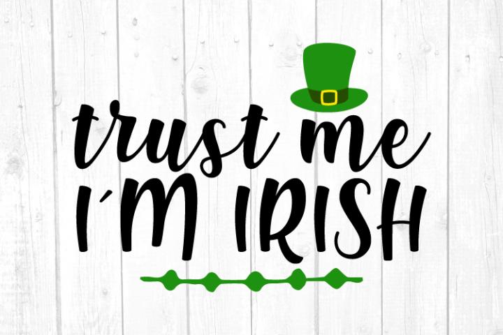 Trust me, Im Irish Svg, St Patricks Day, Happy St Patrick