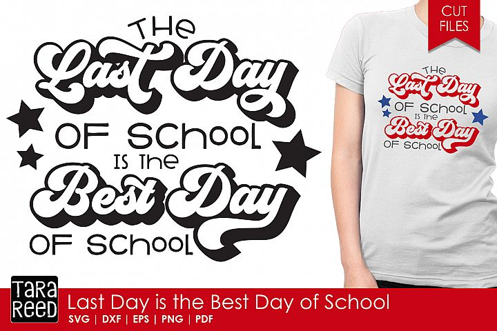 Last Day is the Best Day of School - SVG and Cut Files