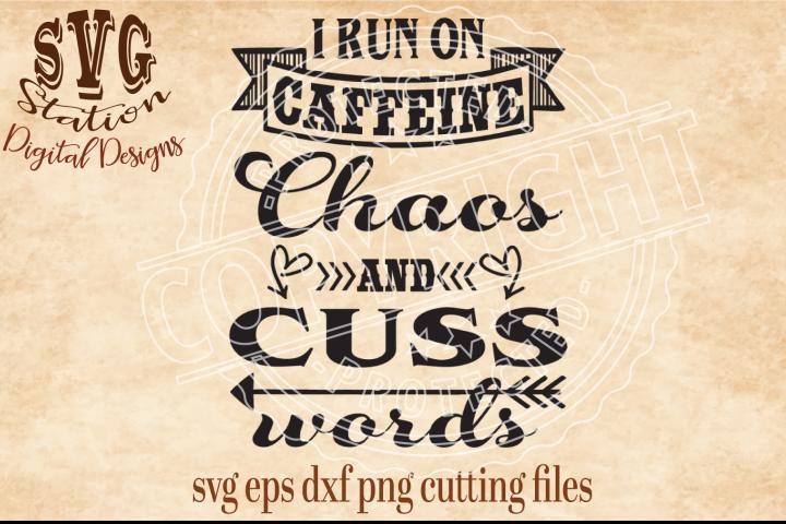I Run On Caffeine Chaos And Cuss Words Cut File