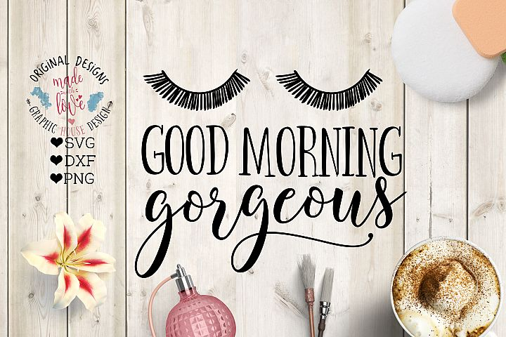 Good Morning Gorgeous Cutting File SVG, DXF, PNG