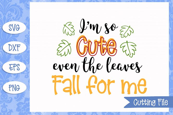 Im so cute even the leaves fall for me SVG File