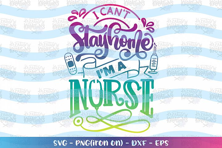 Nurse svg I cant stay home im a Nurse svg Essential worker