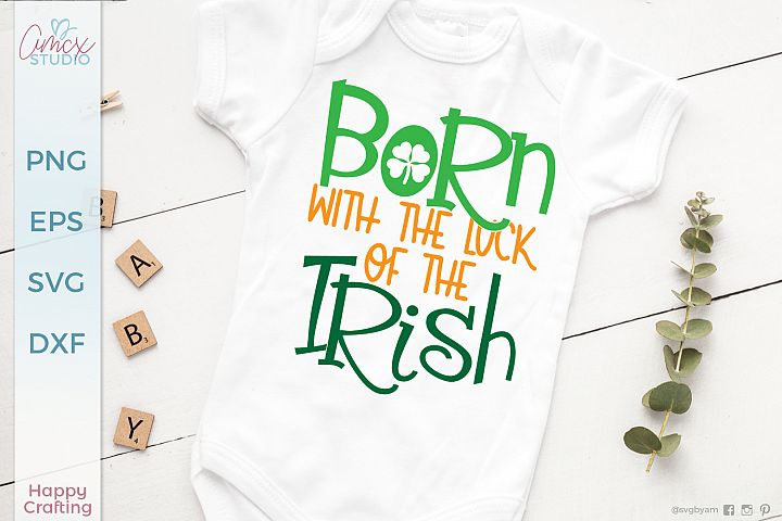 Born with the luck of the irish - St. Patrick Day