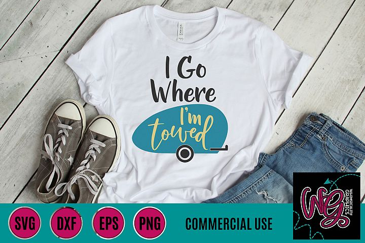 I Go Where Im Towed SVG, DXF, PNG, EPS Comm
