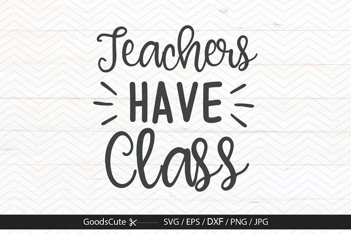 Teachers Have Class- SVG DXF JPEG PNG EPS