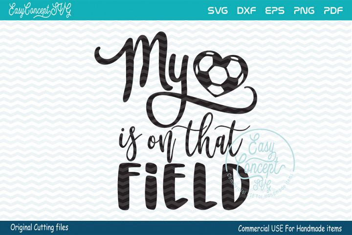 My Heart Is On That Field SVG, Soccer SVG,