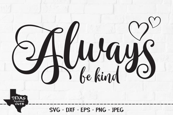 Always Be Kind SVG, Cut File, Inspirational Shirt Design