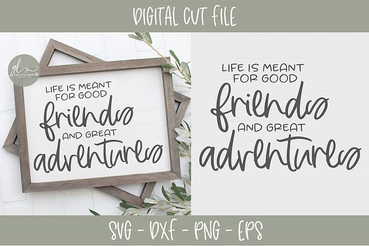 Life Is Meant For Good Friends And Great Adventures - SVG