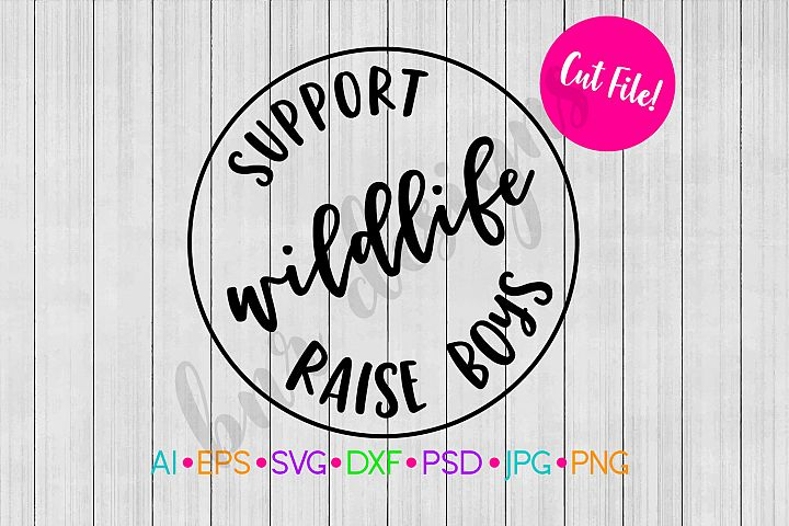 Support Wildlife, Raise Boys SVG, Mom SVG File, DXF File