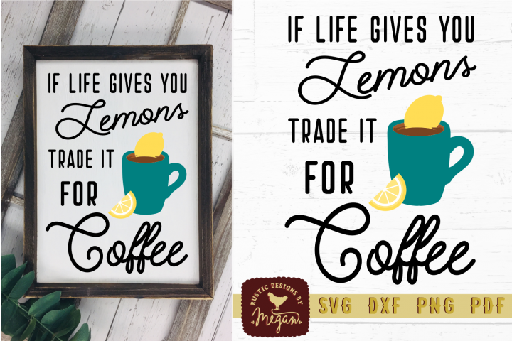 If Life Gives You Lemons Trade Them For Coffee Wood Sign SVG