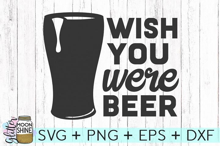 Wish You Were Beer SVG DXF PNG EPS Cutting Files example