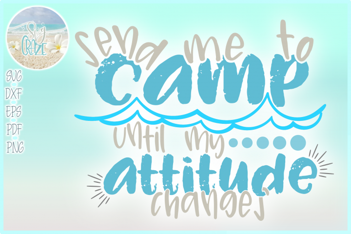 Send Me To Camp Until My Attitude Changes Quote SVG