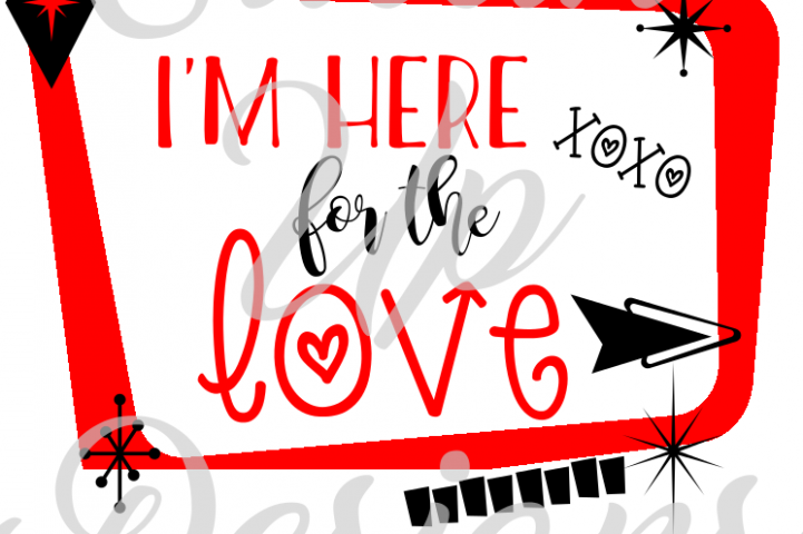 Im Here for the Love SVG Cutting File for Cricut or Cameo