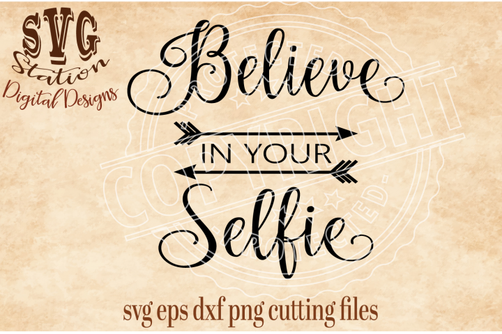 Believe In Your Selfie / SVG DXF PNG EPS Cutting File Silhouette Cricut Scal