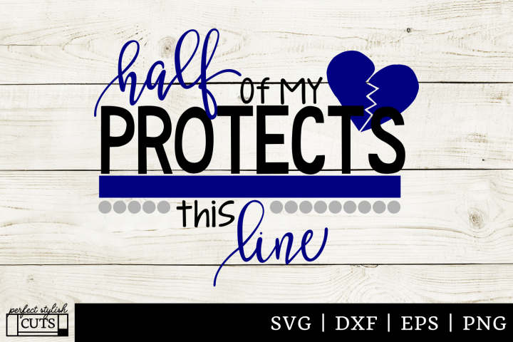 Police SVG - Half Of My Heart Protects This Line SVG File