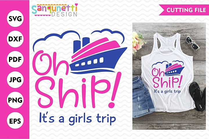 Oh Ship its a girls trip svg, vacation cruise cut file