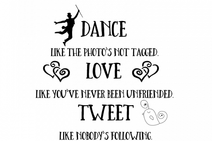 Dance like the photos not tagged - Tweet like nobodys following