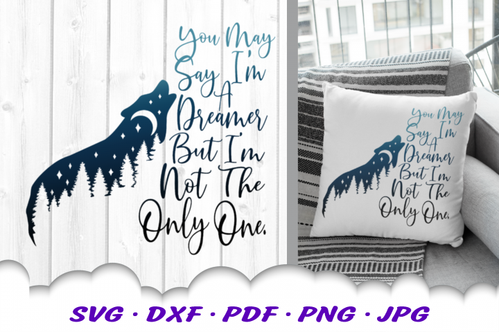 You May Say Im A Dreamer Wolf SVG DXF Cut Files