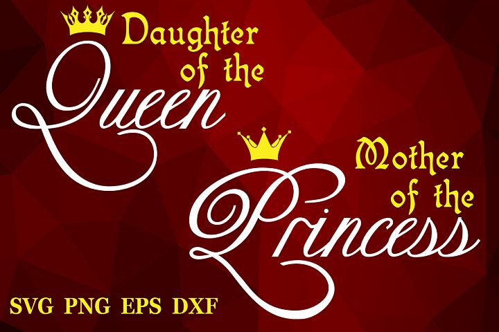 Mother of a princess Daughter of a queen Mothers day svg