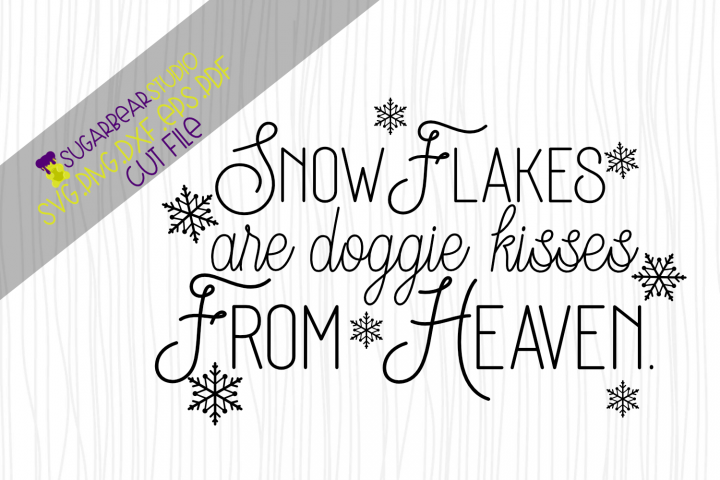 Snowflakes Are Doggie Kisses From Heaven SVG