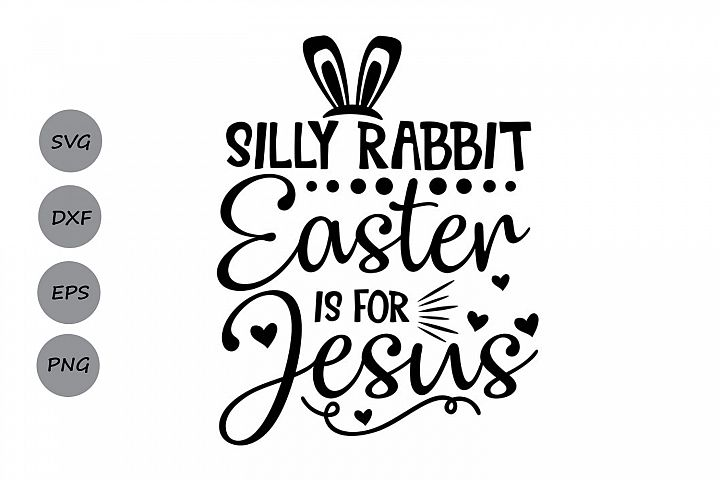 Silly Rabbit Easter Is For Jesus Svg, Easter svg, Jesus svg.