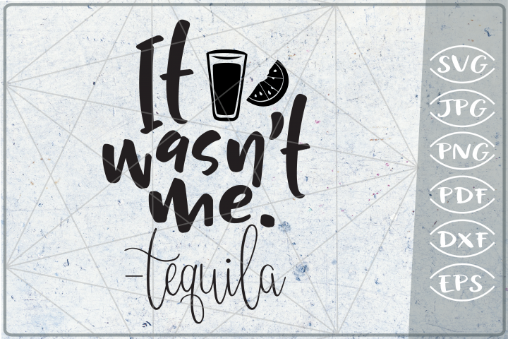 It Wasnt Me - Tequila SVG Cutting File - Funny SVG File