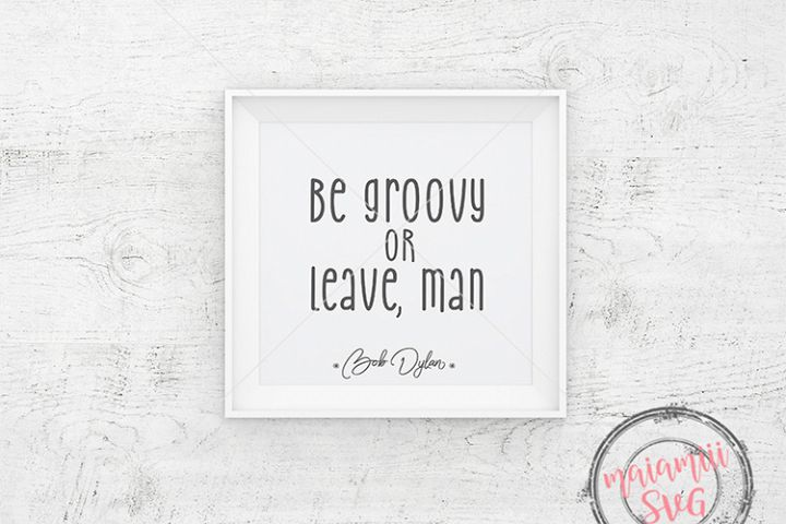 Bob Dylan Quote / Be Groovy Or Leave, Man / Funny Quote