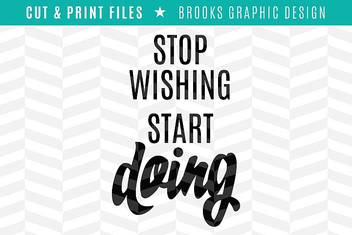 Stop Wishing Start Doing - DXF/SVG/PNG/PDF Cut & Print Files