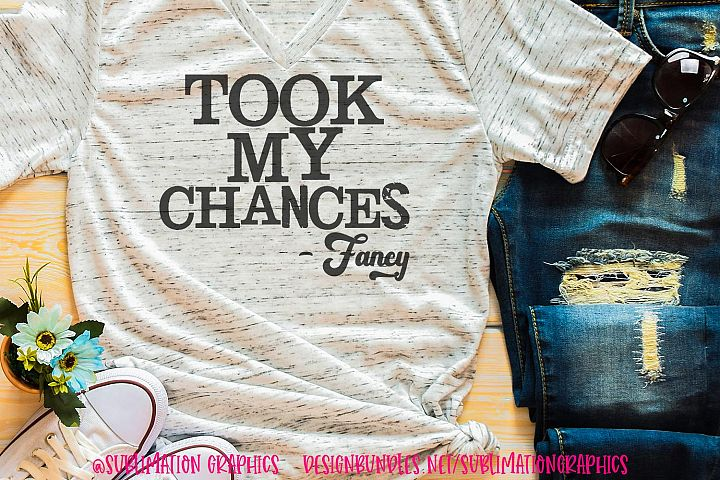 Took My Chances Sublimation Digital Download