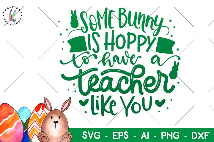 Some Bunny is Hoppy to have a Teacher Like You svg Teacher