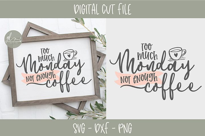 Too Much Monday Not Enough Coffee - Coffee SVG Cut File