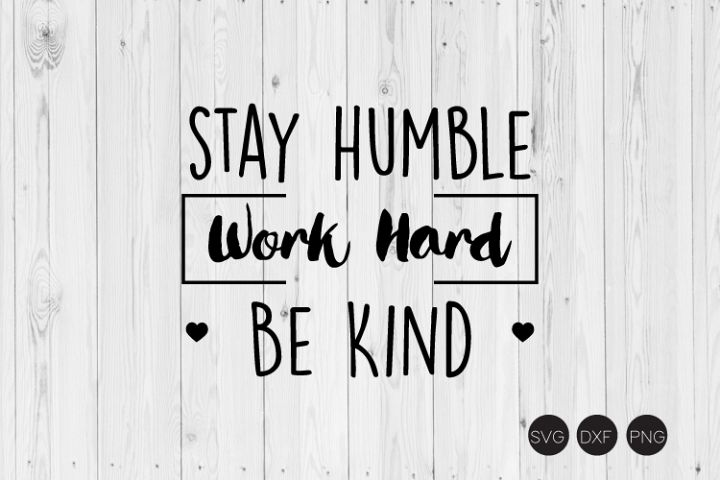 Stay Humble Work Hard Be Kind SVG