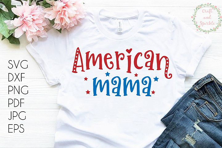 American Mama svg - 4th of July svg for mom mommy mother