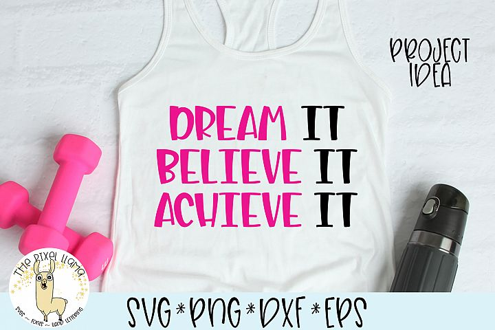 Dream It Believe It Achieve It Motivational SVG Cut File