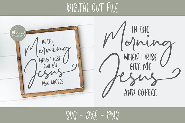 In The Morning When I Rise Give Me Jesus And Coffee - SVG
