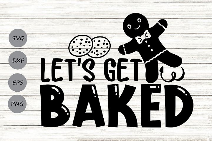 Lets Get Baked Svg, Christmas Svg, Gingerbread Man Svg.