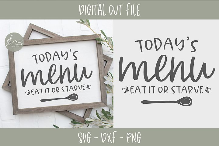 Todays Menu Eat It Or Starve - Kitchen SVG Cut File