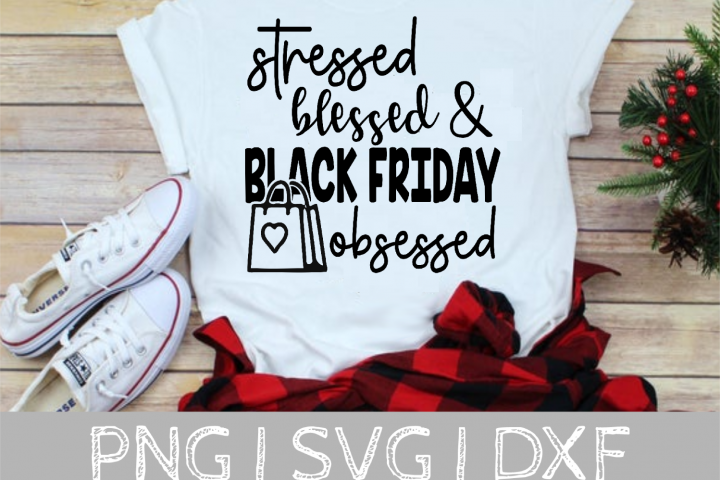 Stressed Blessed Black Friday Obsessed SVG Cut File