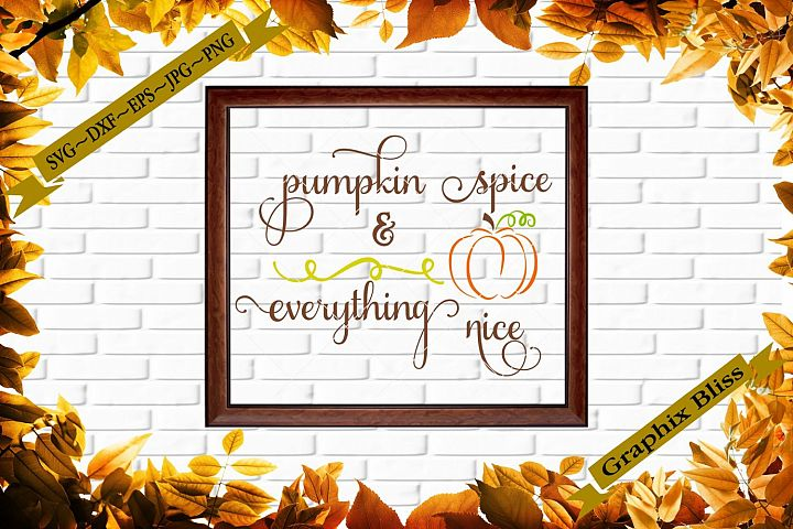 Pumpkin Spice Everything Nice Happy Thanksgiving Cutting Fil