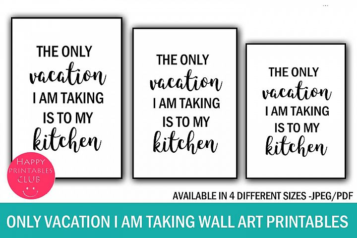 Only Vacation I am Taking is To Kitchen Wall Art Printable