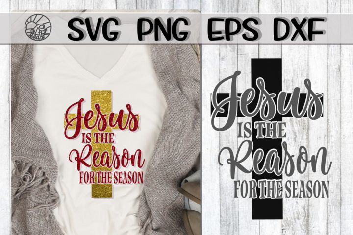 JESUS Is The REASON For The Season - SVG PNG DXF EPS