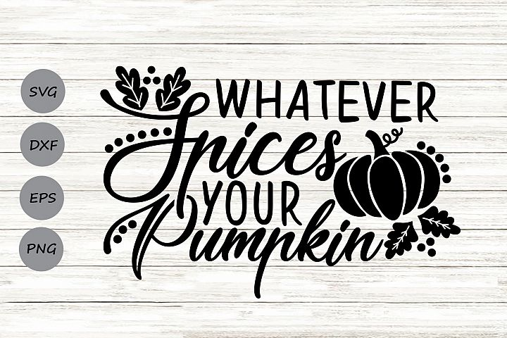 Whatever Spices Your Pumpkin Svg, Thanksgiving Svg, Fall Svg