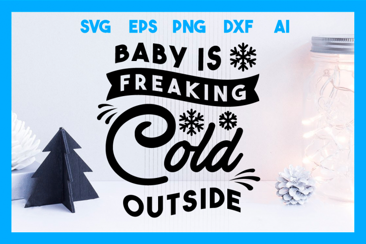 Baby is Freaking Cold Outside, Cristmas SVG Cut File