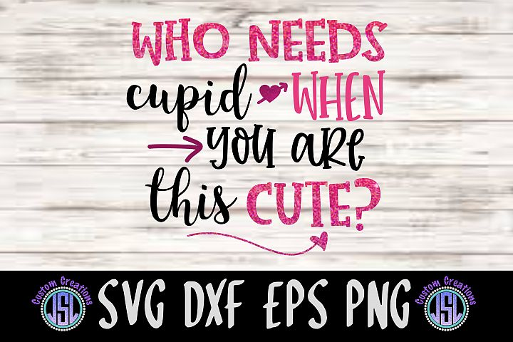 Who Needs Cupid When You Are This Cute? | SVG DXF EPS PNG